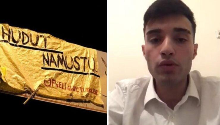 'Hudut namustur' pankartı asan gençten bomba iddia: Buğra Kavuncu istedi, kullanıldığımı fark ettim