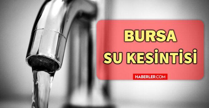 21 Ekim Perşembe Bursa'da su kesintisi yaşanacak ilçeler! Bursa'da sular ne zaman gelecek? Bursa'da su kesintisi listesi!
